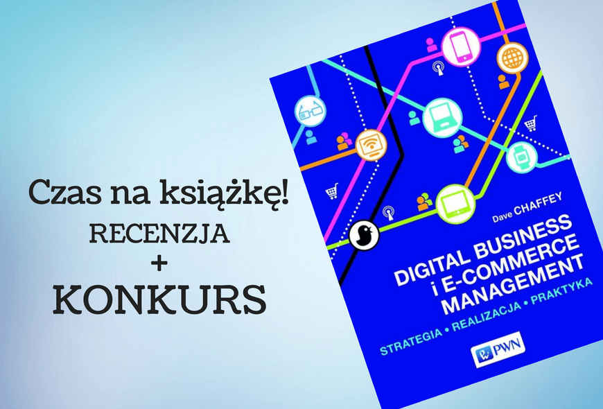 - 26 % Digital Business i E-Commerce Management - Dave Chaffey Digital Business i E-Commerce Management - Dave Chaffey PROMOCJA BESTSELLER Digital Business i E-Commerce Management