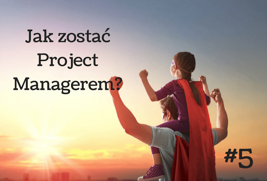 Jak zostać project managerem