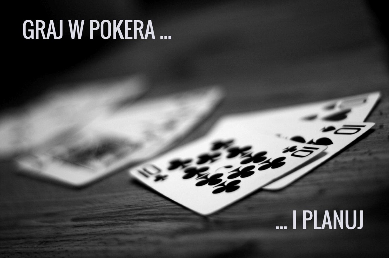 Graj w pokera i planuj